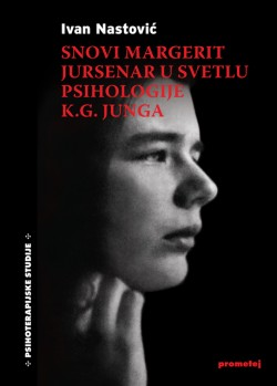 СНОВИ МАРГЕРИТ ЈУРСЕНАР У СВЕТЛУ ПСИХОЛОГИЈЕ К.Г. ЈУНГА